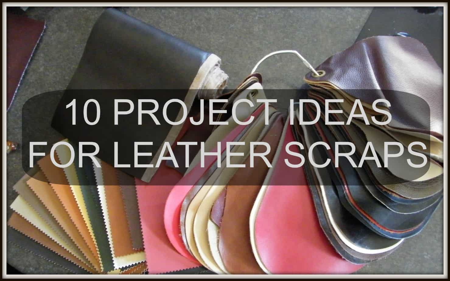 Leather scraps for crafts - 10 Project Ideas For Leather Scraps